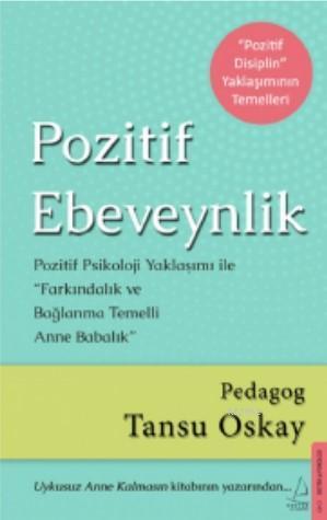 Pozitif Ebeveynlik; Pozitif Psikoloji Yaklaşımı ile Farkındalık ve Bağlanma Temelli Anne Babalık