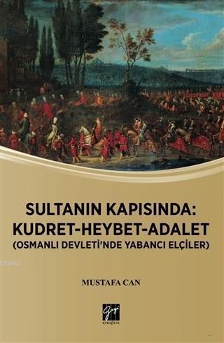 Sultanın Kapısında: Kudret Heybet Adalet; Osmanlı Devlet'inde Yabancı Elçiler