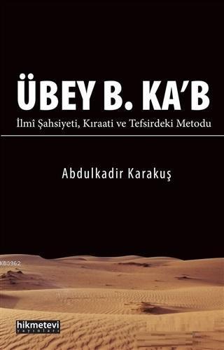 Übey B. Ka'b; İlmi Şahsiyeti Kıraati ve Tefsirdeki Metodu