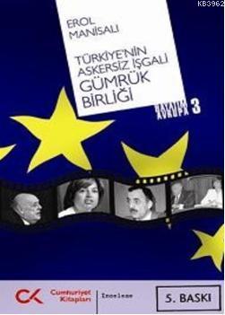 Türkiye'nin Askersiz İşgali Gümrük Birliği; Hayatım Avrupa 3