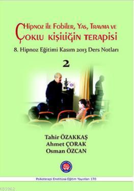 Hipnoz ile Fobiler, Yas, Travma ve Çoklu Kişiliğin Terapisi; 8. Hipnoz Eğitimi Kasım 2013 Ders Notları - 2