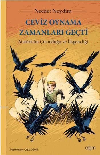 Ceviz Oynama Zamanları Geçti; Atatürk'ün Çocukluğu ve İlkgençliği, 8+ Yaş