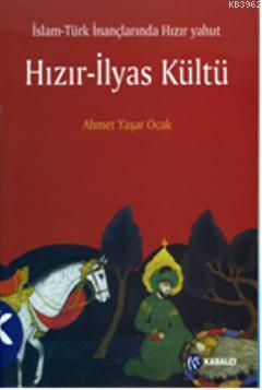 İslam-Türk İnançlarında Hızır Yahut Hızır-İlyas Kültü