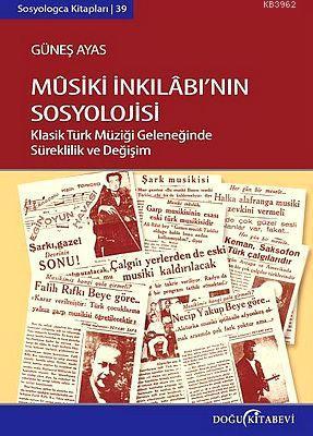 Musiki İnkılabının Sosyolojisi; Klasik Türk Müziği Geleneğinde Süreklilik ve Değişim
