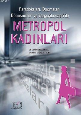 Paradoksları, Dogmaları, Dönüşümleri ve Vazgeçilmezleri ile| Metropol Kadınları