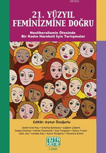 21. Yüzyıl Feminizmine Doğru; Neoliberalizmin Ötesinde Bir Kadın Hareketi İçin Tartışmalar