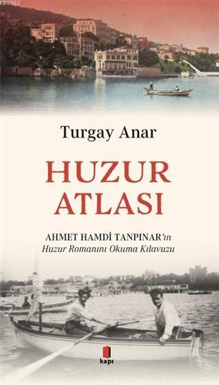 Huzur Atlası; Ahmet Hamdi Tanpınar'ın Huzur Romanını Okuma Kılavuzu