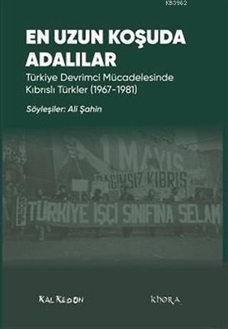 En Uzun Koşuda Adalılar; Türkiye Devrimci Mücadelesinde Kıbrıslı Türkler (1967-1981)