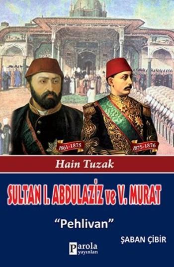 Sultan I. Abdulaziz ve V. Murat; Hain Tuzak - Pehlivan