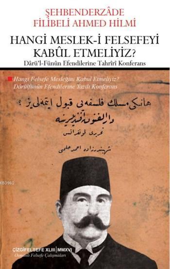 Hangi Meslek-i Felsefeyi Kabul Etmeliyiz?; Darü'l-Fünun Efendilerine Tahriri Konferans