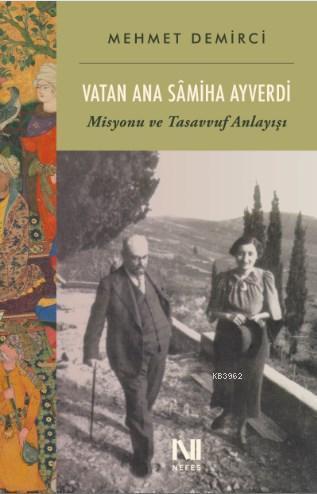 Vatan Ana Sâmiha Ayverdi; Misyonu ve Tasavvuf Anlayışı