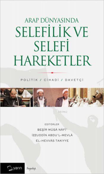Arap Dünyasında Selefilik ve Selefi Hareketler; Politik / Cihadi / Davetçi