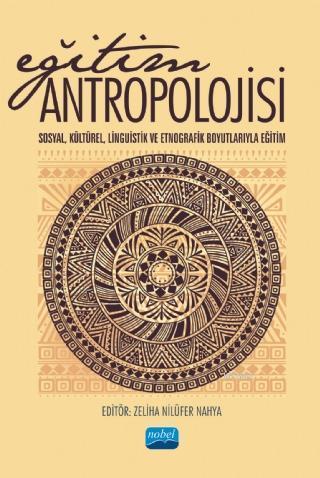 Eğitim Antropolojisi - Sosyal, Kültürel ,Linguistik ve Etnografik; Boyutlarıyla Eğitim