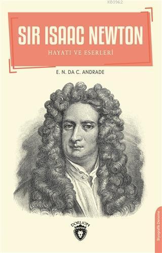 Sir Isaac Newton; Hayatı ve Eserleri