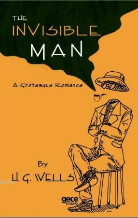 The İnvisible Man; A Grotesque Romance