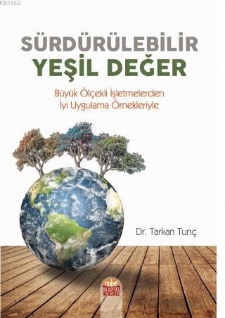 Sürdürülebilir Yeşil Değer; Büyük Ölçekli İşletmelerden İyi Uygulama Örnekleriyle