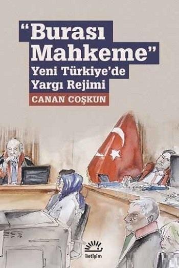 Burası Mahkeme; Yeni Türkiye'de Yargı Rejimi