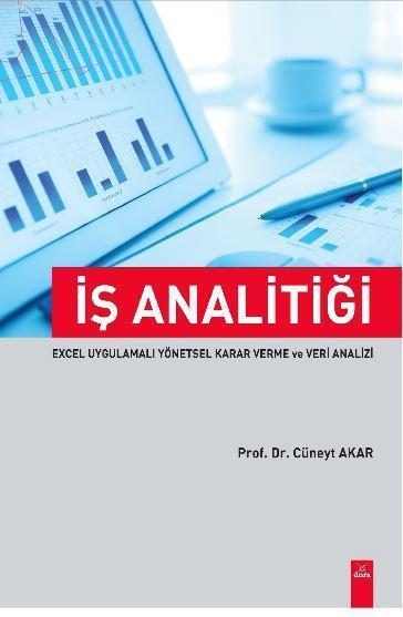 İş Analitiği; Excel Uygulamalı Yönetsel Karar Verme ve Veri Analizi