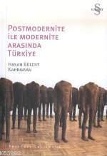 Postmodernite İle Modernite Arasında Türkiye