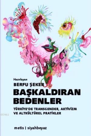 Başkaldıran Bedenler; Türkiye'de Transgender, Aktivizm ve Altkültürel Pratikler