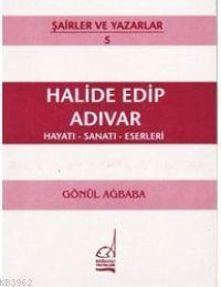Halide Edip Adıvar; Hayatı - Sanatı - Eserleri