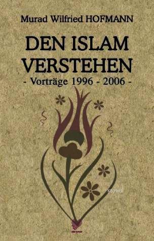 Den Islam Verstehen - Vortrage 1996-2006 -; (İslam'ı Anlamak - Almanca)