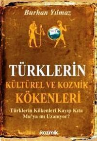 Türklerin Kültürel ve Kozmik Kökenleri; Türklerin Kökenleri Kayıp Kıta Mu´ya Mı Uzanıyor?