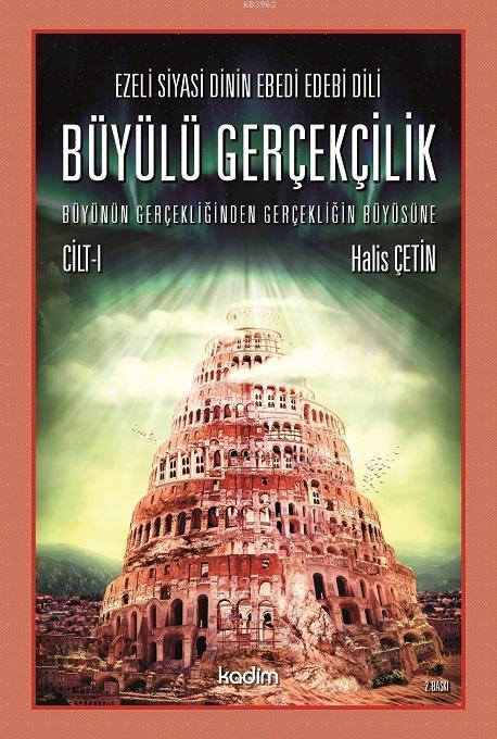 Büyülü Gerçeklik Cilt 1; Ezeli Siyasi Dinin Ebedi Edebi Dili - Büyünün Gerçekliğinden Gerçekliğin Büyüsüne