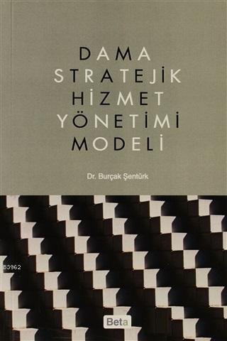 Dama Stratejik Hizmet Yönetimi Modeli