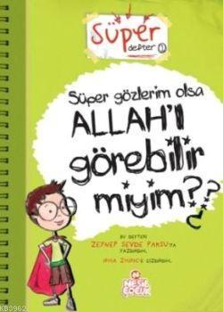 Süper Gözlerim Olsa Allah'ı Görebilir miyim?