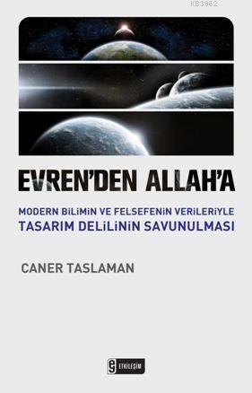Evrenden Allaha; Modern Bilimin ve Felsefenin Verileriyle Tasarım Delilinin Savunulması