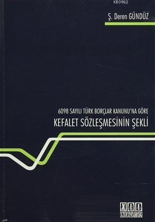 6098 Sayılı Türk Borçlar Kanunu'na Göre Kefalet Sözleşmesinin Şekli