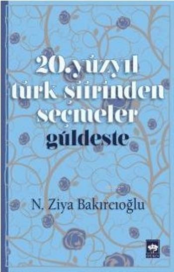 20.Yüzyıl Türk Şiirinden Seçmeler; Güldeste