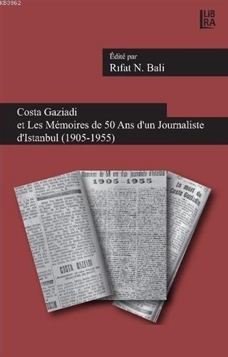 Costa Gaziadi et Les Memoires de 50 Ans d'un Journaliste d'Istanbul (1905-1955)