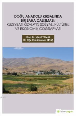 Doğu Anadolu Kırsalında Bir Saha Çalışması; Kuzeybatı Özalp'ın Sosyal, Kültürel ve Ekonomik Coğrafyası