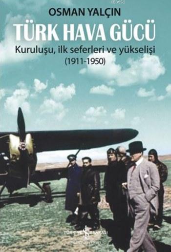 Türk Hava Gücü; Kuruluşu  İlk Seferleri ve Yükselişi (1911-1950)