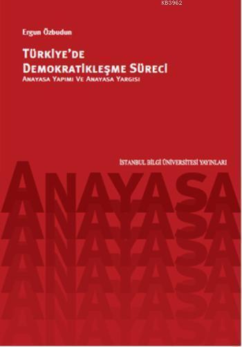 Türkiye'de Demokratikleşme Süreci; Anayasa Yapımı ve Anayasa Yargısı
