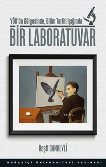 Bir Laboratuvar; YÖK'ün Gölgesinde, Bilim Tarihi Işığında