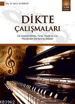 Dikte Çalışmaları; CD Destekli Ritmik, Tonal, Modal ve Caz Müziğinden Esinlenmiş Dikteler Doç. Dr. Aynur Elhankızı