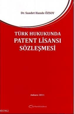 Türk Hukukunda Patent Lisansı Sözleşmesi