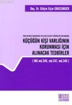 Türk Medeni Kanununda Yer Alan Velayet Hükümleri Kapsamında| Küçüğün Kişi Varlığının Korunması İçin