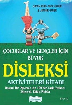 Çocuklar ve Gençler İçin Büyük Disleksi Aktiviteleri Kitabı Başarılı Bir Öğrenme İçin 100'den Fazla Yaratıcı, Eğlenceli, Eğitici Fikirler