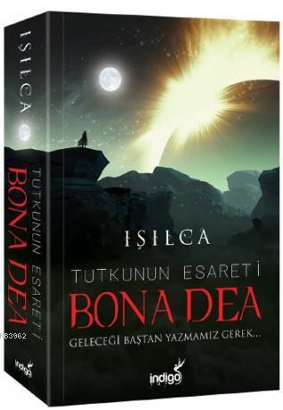 Bona Dea - Tutkunun Esareti; Geleceği Baştan Yazmamız Gerek