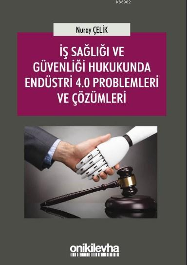 İş Sağlığı ve Güvenliği Hukukunda Endüstri 4.0 Problemleri ve Çözümleri