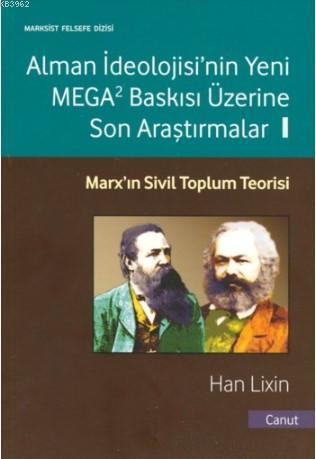 Alman İdeolojis'nin Yeni Mega Baskısı Üzerine Son Araştırmalar 1; Marx'ın Sivil Toplum Teorisi