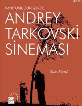 Andrey Tarkovski Sineması; Kayıp Umudun İzinde