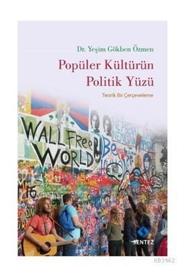 Popüler Kültürün Politik Yüzü Teorik Bir Çerçeveleme