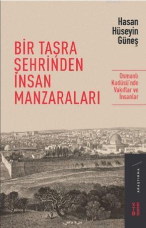 Bir Taşra Şehrinden İnsan Manzaraları; Osmanlı Kudüsü'nde Vakıflar ve İnsanlar