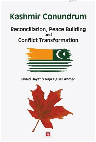 Kashmir Conundrum; Reconciliation, Peace Building and Conflict Transformation