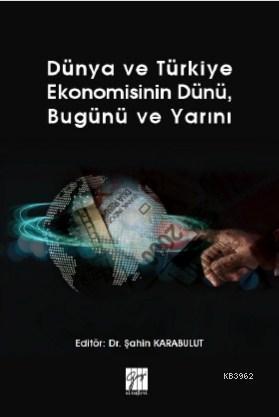 Dünya ve Türkiye Ekonomisinin Dünü, Bugünü ve Yarını